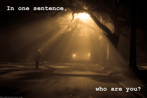 In one sentence; who are you?